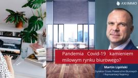 Pandemia Covid-19 kamieniem milowym rynku biurowego?